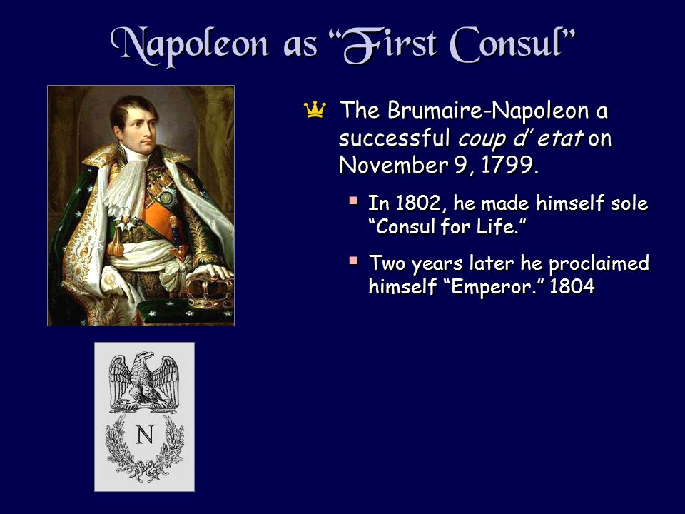 Napoleon as First Consul aThe Brumaire-Napoleon a successful coup d etat on November 9, 1799.