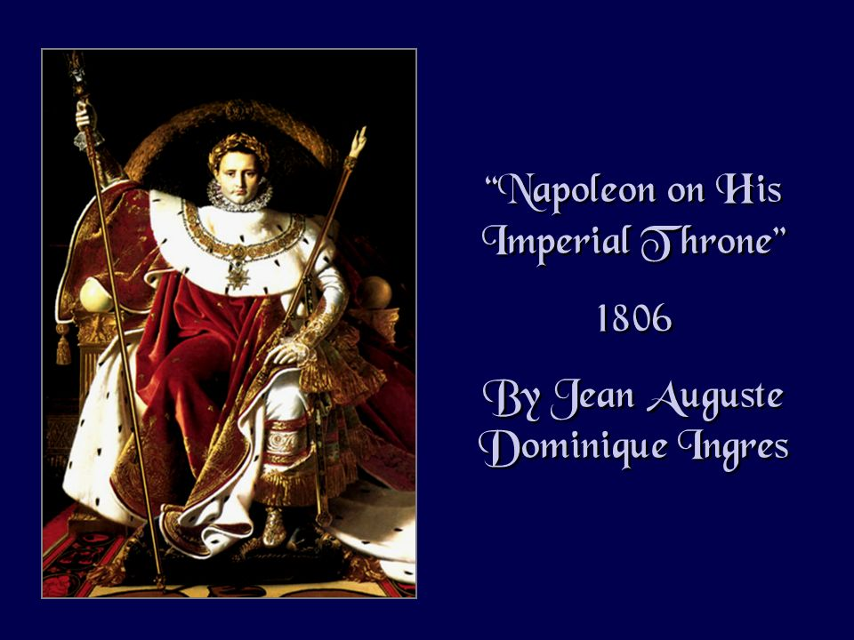 Napoleon on His Imperial Throne 1806 By Jean Auguste Dominique Ingres Napoleon on His Imperial Throne 1806 By Jean Auguste Dominique Ingres