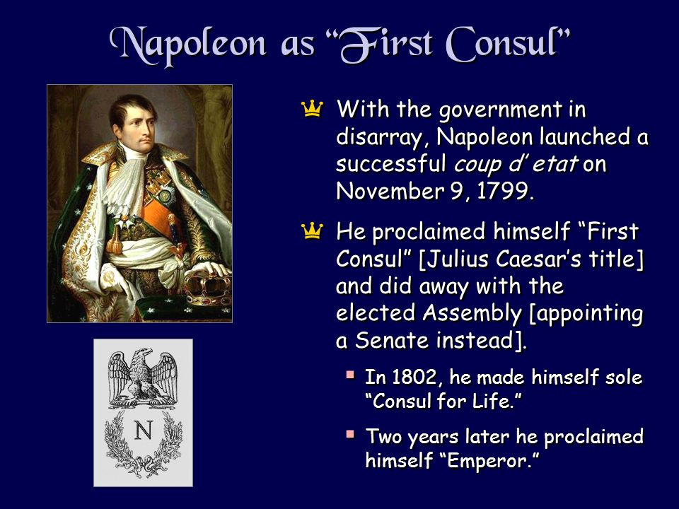 Napoleon as First Consul aWith the government in disarray, Napoleon launched a successful coup d etat on November 9, 1799.