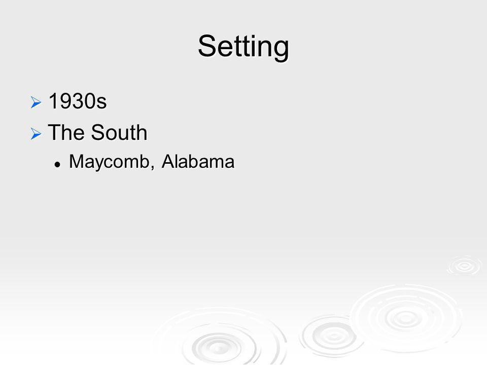 Setting 1930s 1930s The South The South Maycomb, Alabama Maycomb, Alabama