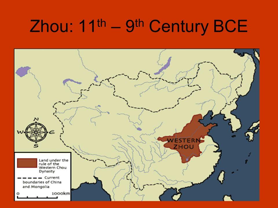 Zhou: 11 th – 9 th Century BCE