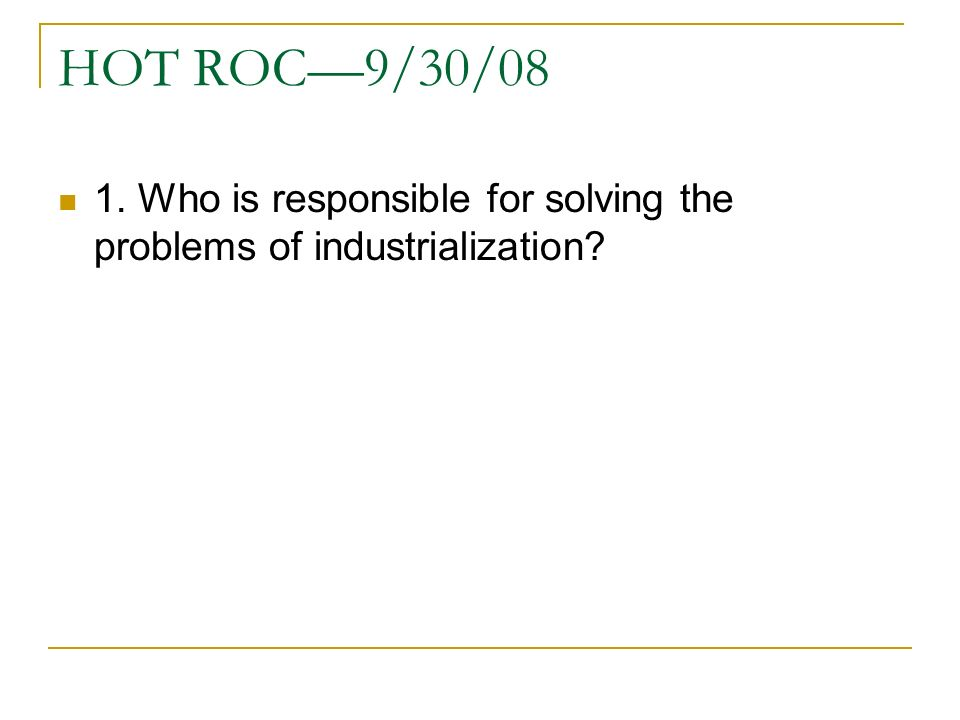 HOT ROC9/30/08 1. Who is responsible for solving the problems of industrialization?