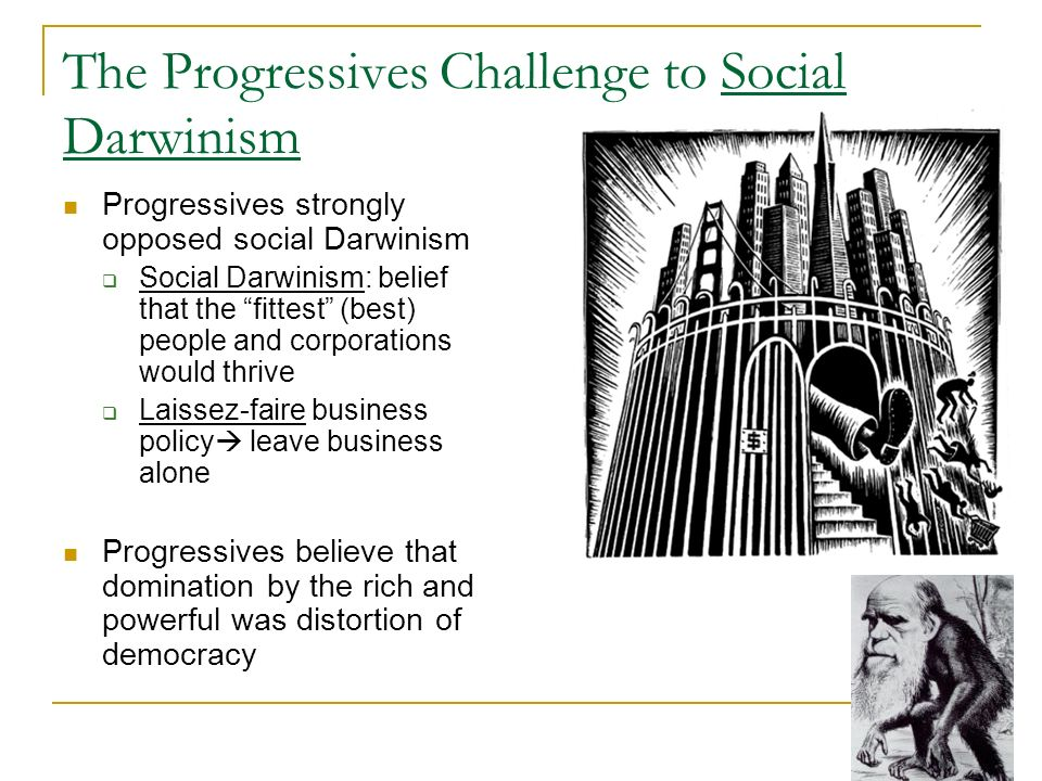 The Progressives Challenge to Social Darwinism Progressives strongly opposed social Darwinism Social Darwinism: belief that the fittest (best) people
