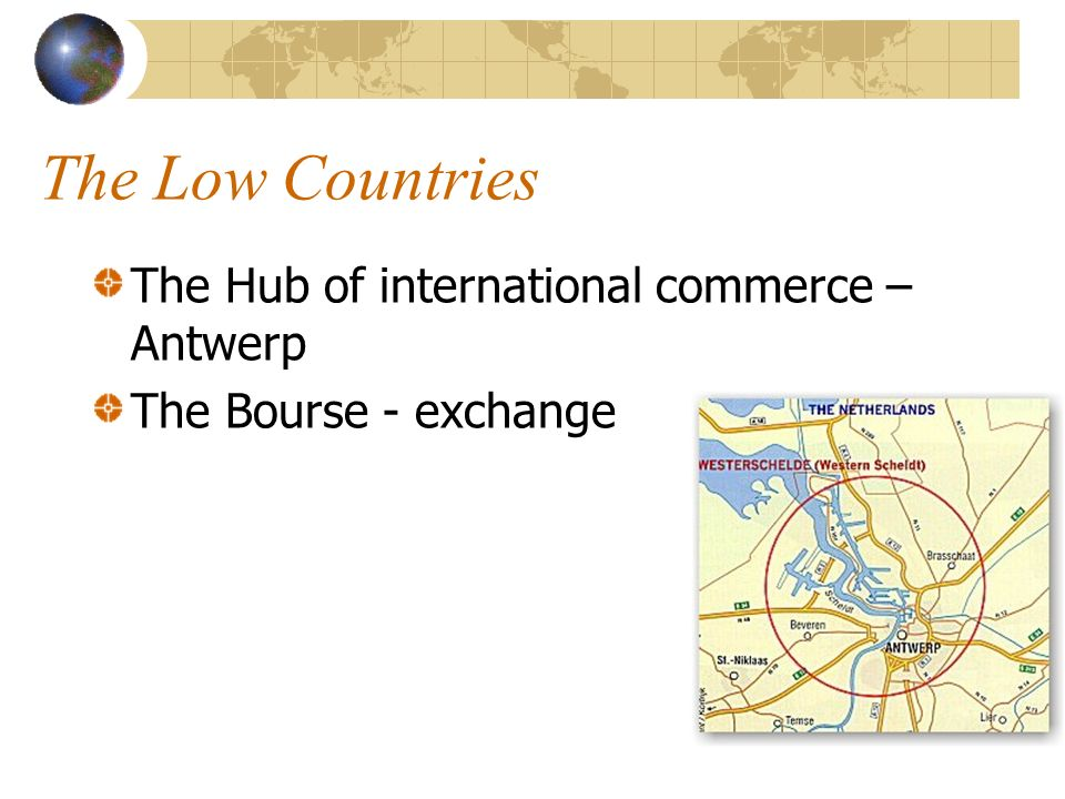 The Low Countries The Hub of international commerce – Antwerp The Bourse - exchange