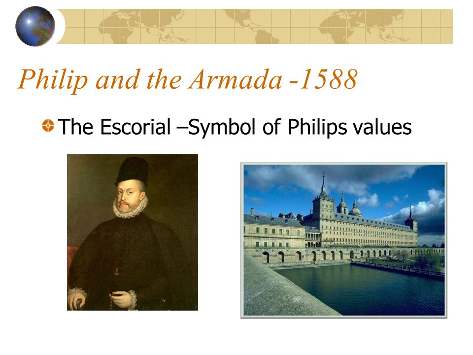 Philip and the Armada -1588 The Escorial –Symbol of Philips values