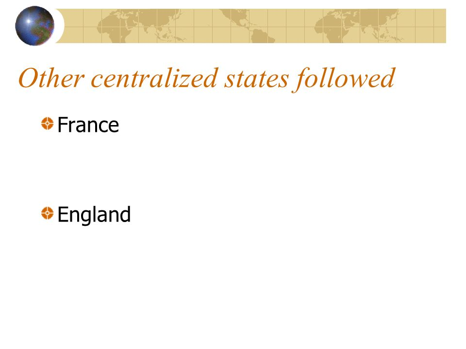 Other centralized states followed France England