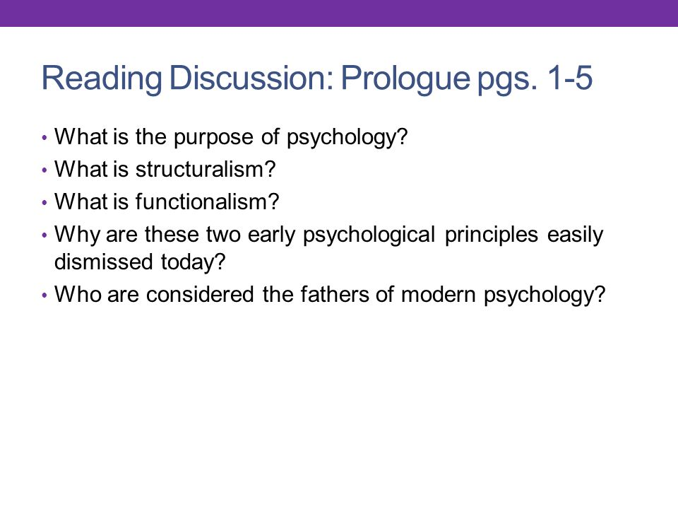 Reading Discussion: Prologue pgs. 1-5 What is the purpose of psychology.