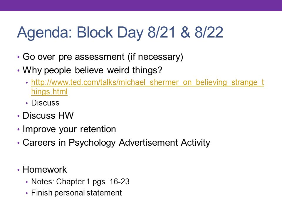 Agenda: Block Day 8/21 & 8/22 Go over pre assessment (if necessary) Why people believe weird things.