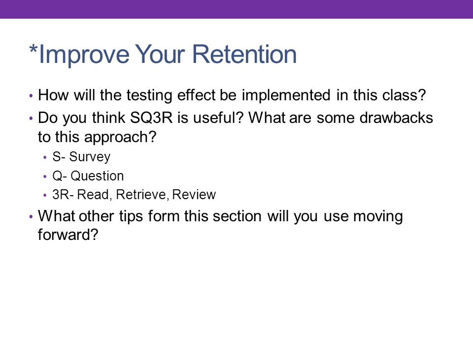 *Improve Your Retention How will the testing effect be implemented in this class.