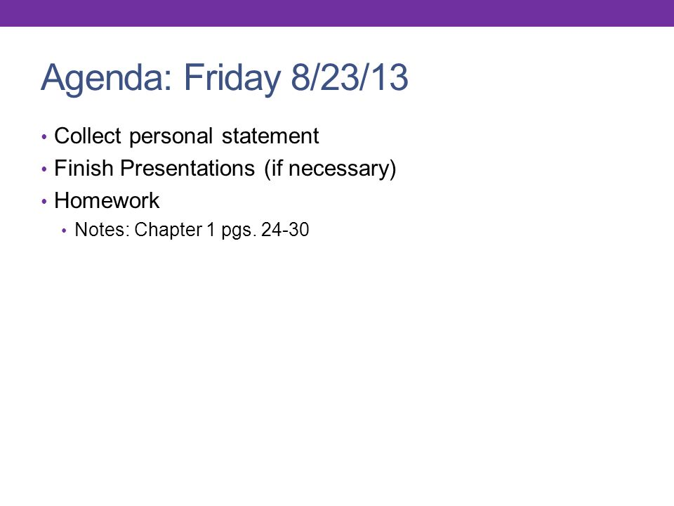 Agenda: Friday 8/23/13 Collect personal statement Finish Presentations (if necessary) Homework Notes: Chapter 1 pgs.