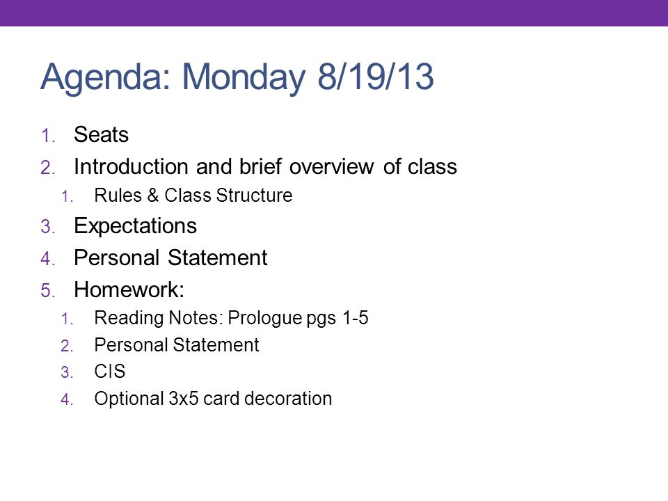 Agenda: Monday 8/19/13 1. Seats 2. Introduction and brief overview of class 1.