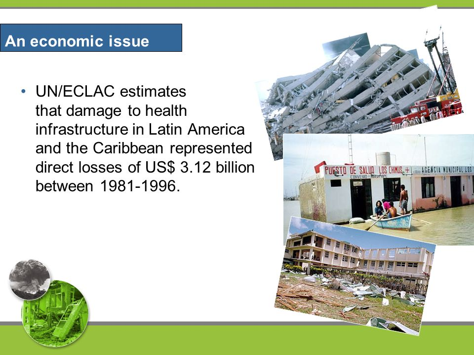 UN/ECLAC estimates that damage to health infrastructure in Latin America and the Caribbean represented direct losses of US$ 3.12 billion between 1981-1996.