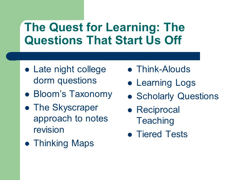 The Quest for Learning: The Questions That Start Us Off Late night college dorm questions Blooms Taxonomy The Skyscraper approach to notes revision Th