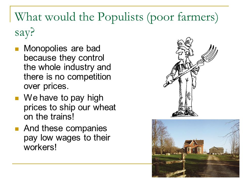 What would the Populists (poor farmers) say.