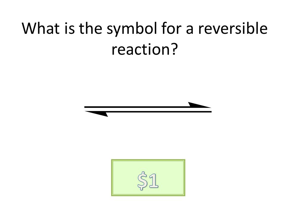 What is the symbol for a reversible reaction?