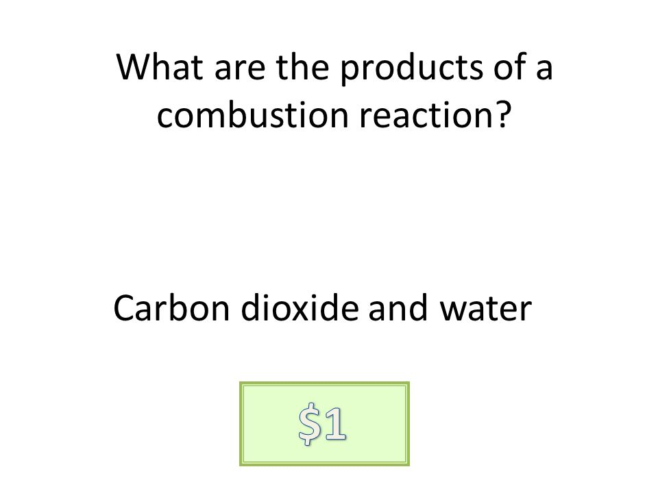 What are the products of a combustion reaction? Carbon dioxide and water