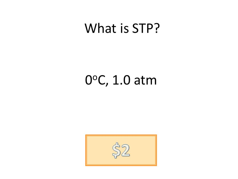What is STP? 0 o C, 1.0 atm
