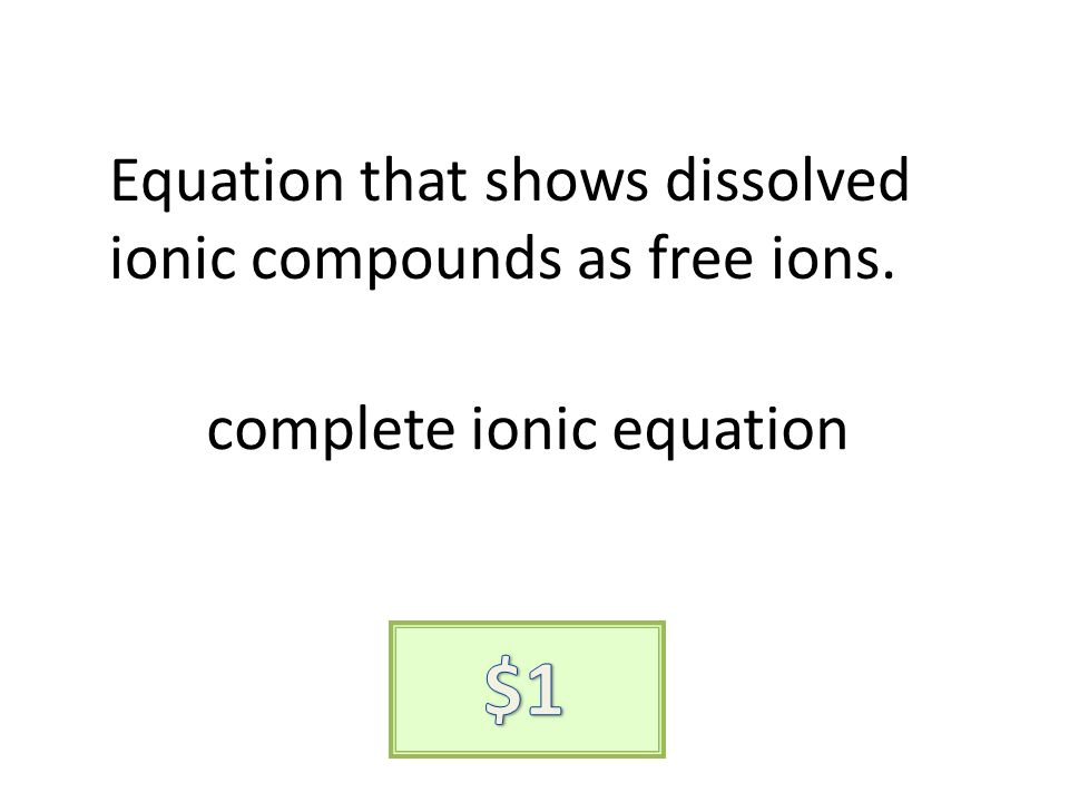 Equation that shows dissolved ionic compounds as free ions. complete ionic equation
