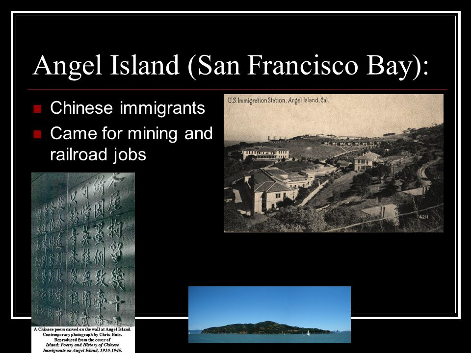 Angel Island (San Francisco Bay): Chinese immigrants Came for mining and railroad jobs