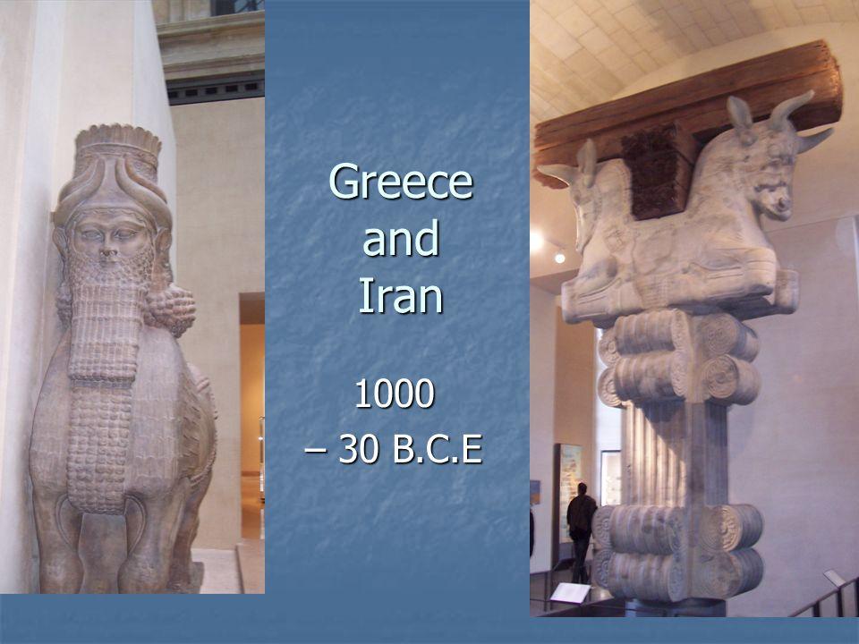 Greece and Iran 1000 – 30 B.C.E