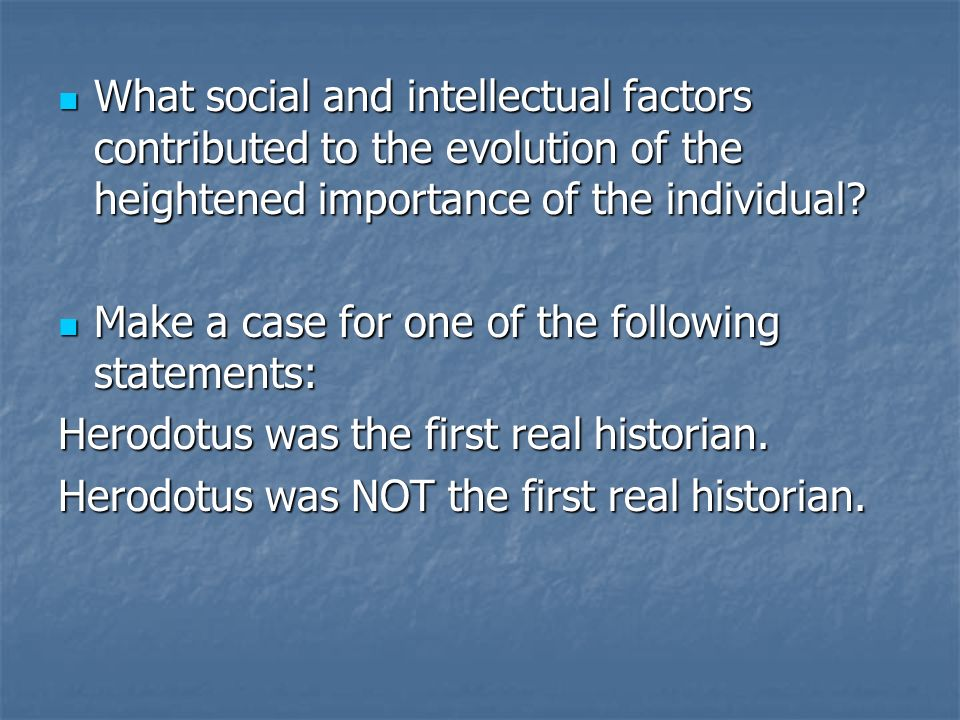 What social and intellectual factors contributed to the evolution of the heightened importance of the individual? What social and intellectual factors
