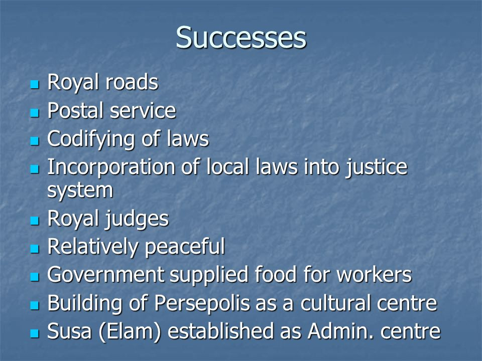 Successes Royal roads Royal roads Postal service Postal service Codifying of laws Codifying of laws Incorporation of local laws into justice system In