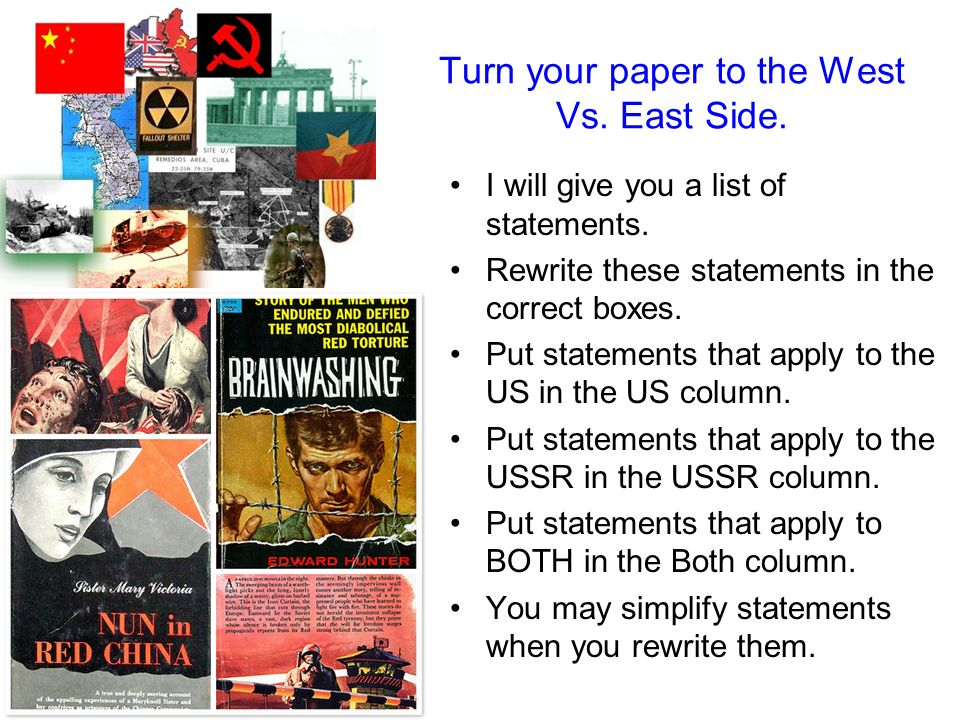 Turn your paper to the West Vs. East Side. I will give you a list of statements. Rewrite these statements in the correct boxes. Put statements that ap