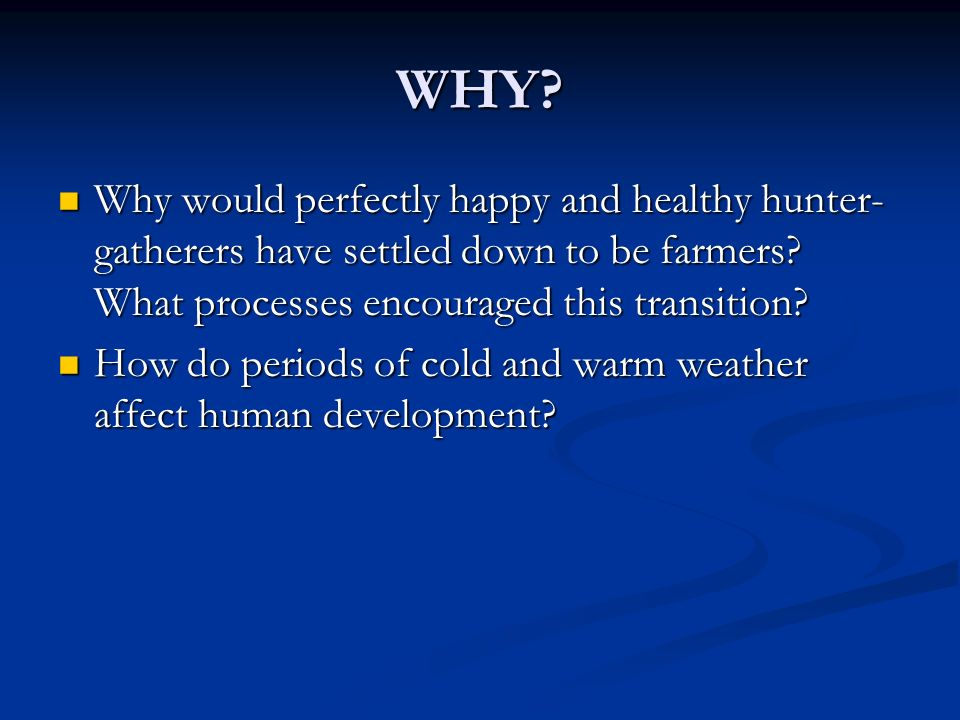 WHY.Why would perfectly happy and healthy hunter- gatherers have settled down to be farmers.