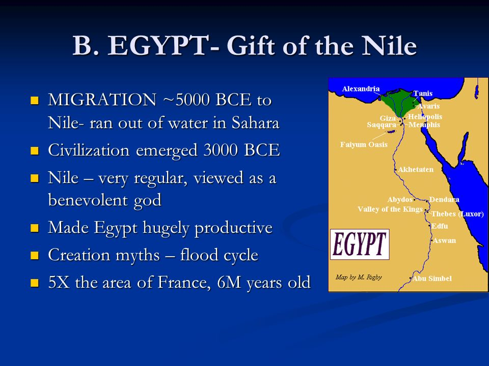 B. EGYPT- Gift of the Nile MIGRATION ~5000 BCE to Nile- ran out of water in Sahara MIGRATION ~5000 BCE to Nile- ran out of water in Sahara Civilizatio
