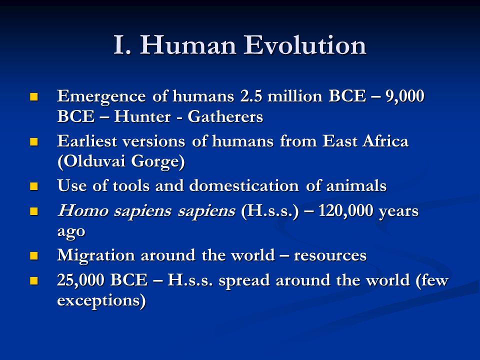I. Human Evolution Emergence of humans 2.5 million BCE – 9,000 BCE – Hunter - Gatherers Emergence of humans 2.5 million BCE – 9,000 BCE – Hunter - Gat