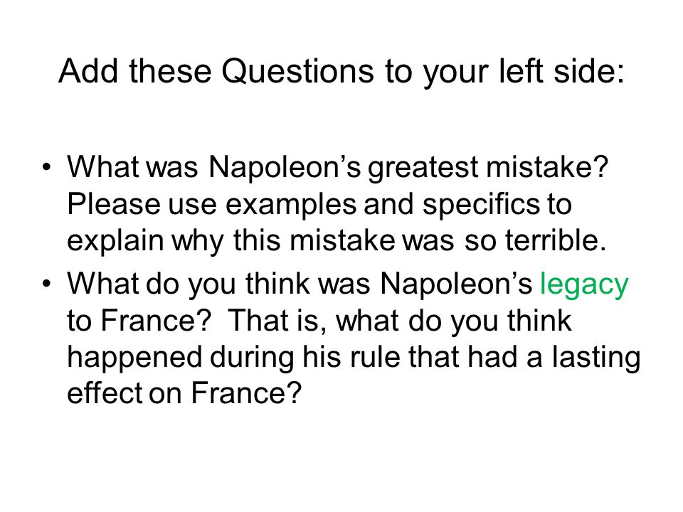 Add these Questions to your left side: What was Napoleons greatest mistake? Please use examples and specifics to explain why this mistake was so terri