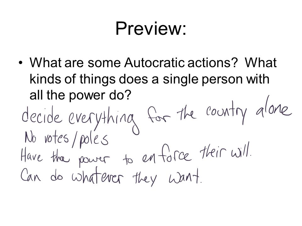Preview: What are some Autocratic actions? What kinds of things does a single person with all the power do?