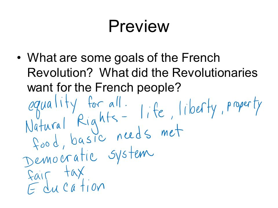 Preview What are some goals of the French Revolution? What did the Revolutionaries want for the French people?