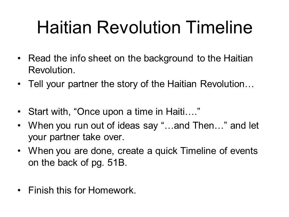 Haitian Revolution Timeline Read the info sheet on the background to the Haitian Revolution. Tell your partner the story of the Haitian Revolution… St