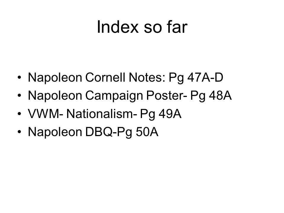 Index so far Napoleon Cornell Notes: Pg 47A-D Napoleon Campaign Poster- Pg 48A VWM- Nationalism- Pg 49A Napoleon DBQ-Pg 50A