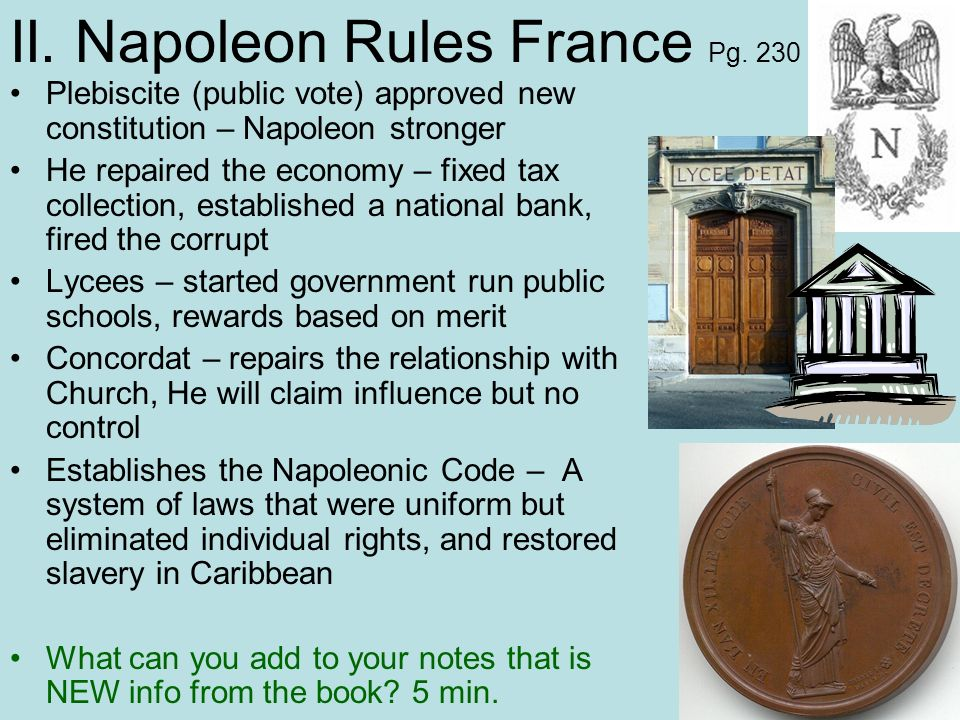 II. Napoleon Rules France Pg. 230 Plebiscite (public vote) approved new constitution – Napoleon stronger He repaired the economy – fixed tax collectio