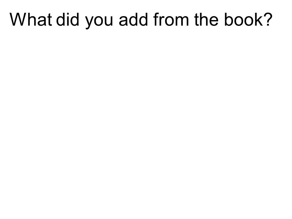 What did you add from the book?