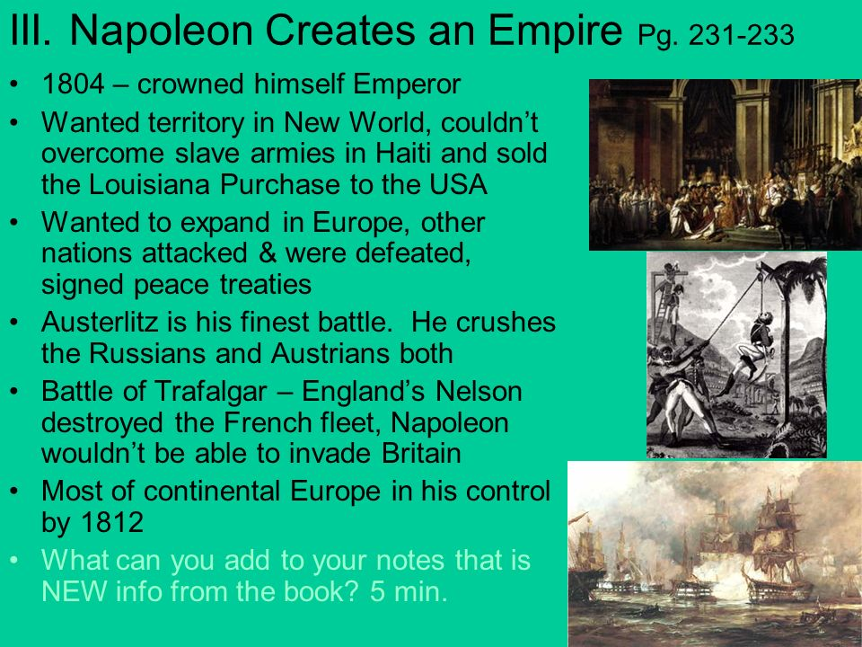 III. Napoleon Creates an Empire Pg. 231-233 1804 – crowned himself Emperor Wanted territory in New World, couldnt overcome slave armies in Haiti and s