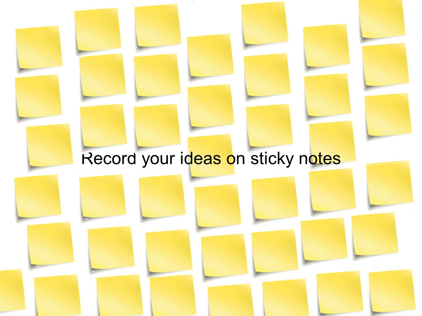 Record your ideas on sticky notes