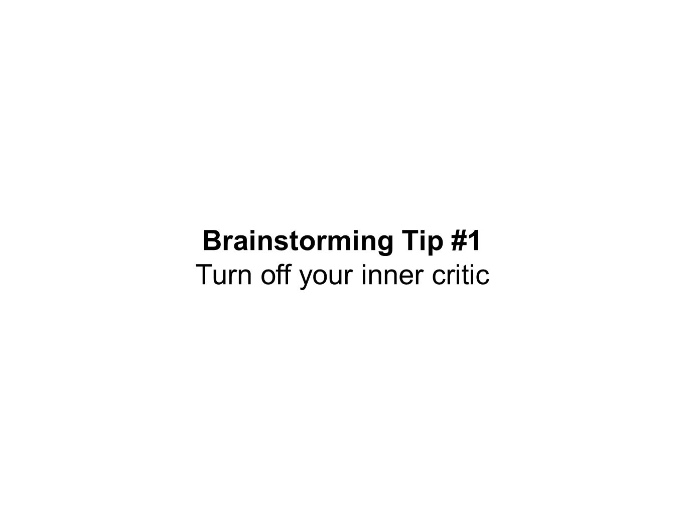 Brainstorming Tip #1 Turn off your inner critic