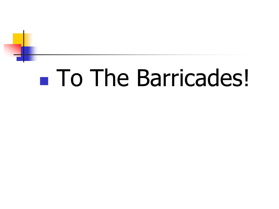 To The Barricades!