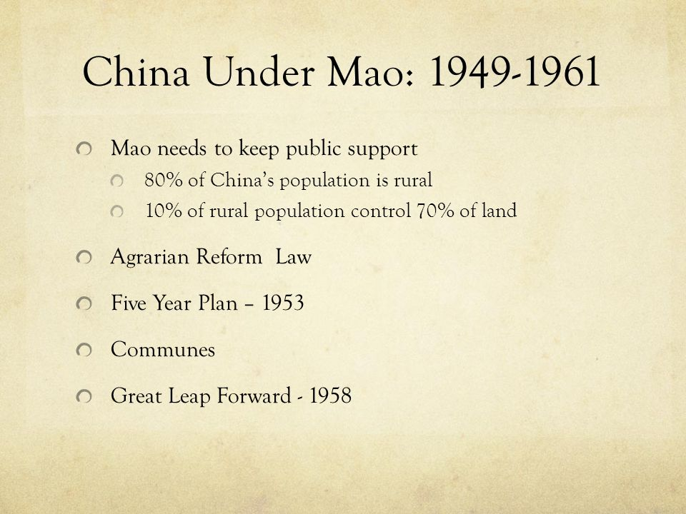 China Under Mao: Mao needs to keep public support 80% of Chinas population is rural 10% of rural population control 70% of land Agrarian Reform Law Five Year Plan – 1953 Communes Great Leap Forward