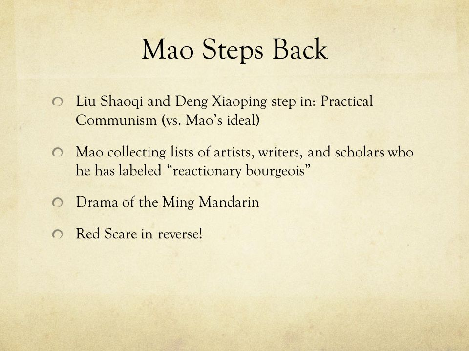 Mao Steps Back Liu Shaoqi and Deng Xiaoping step in: Practical Communism (vs.