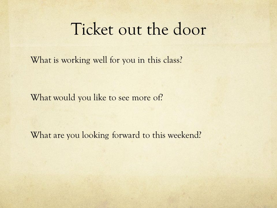 Ticket out the door What is working well for you in this class.