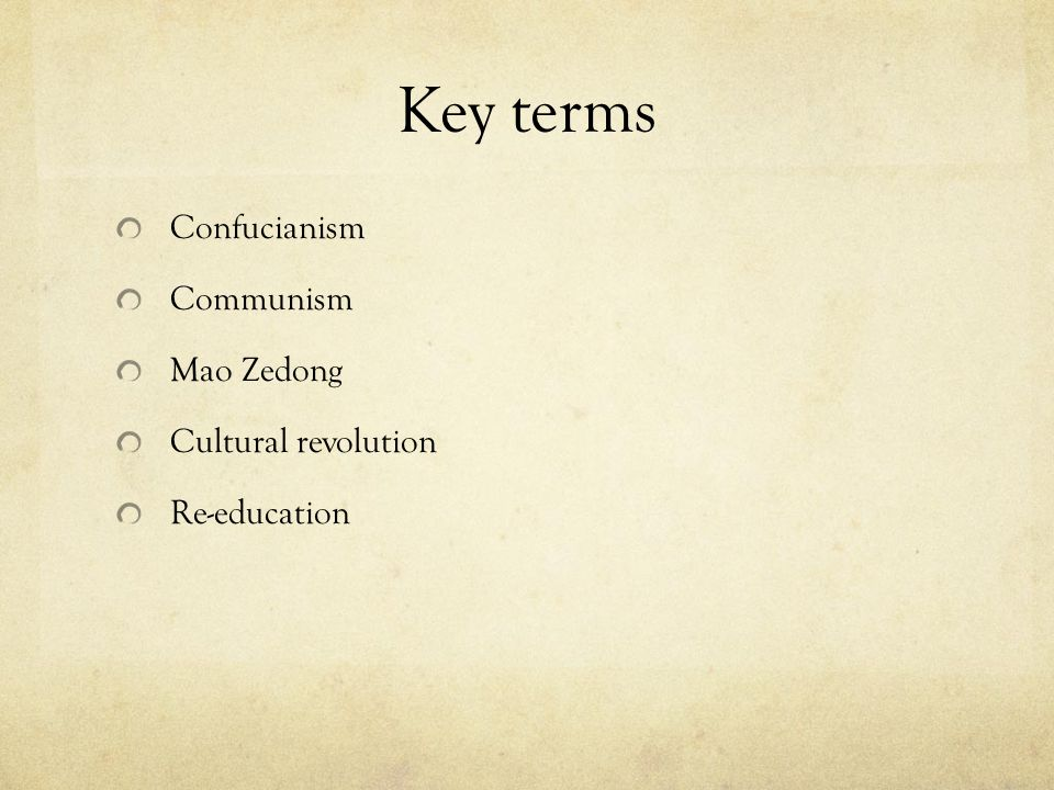 Key terms Confucianism Communism Mao Zedong Cultural revolution Re-education