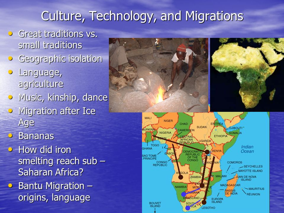 Culture, Technology, and Migrations Great traditions vs. small traditions Great traditions vs. small traditions Geographic isolation Geographic isolat
