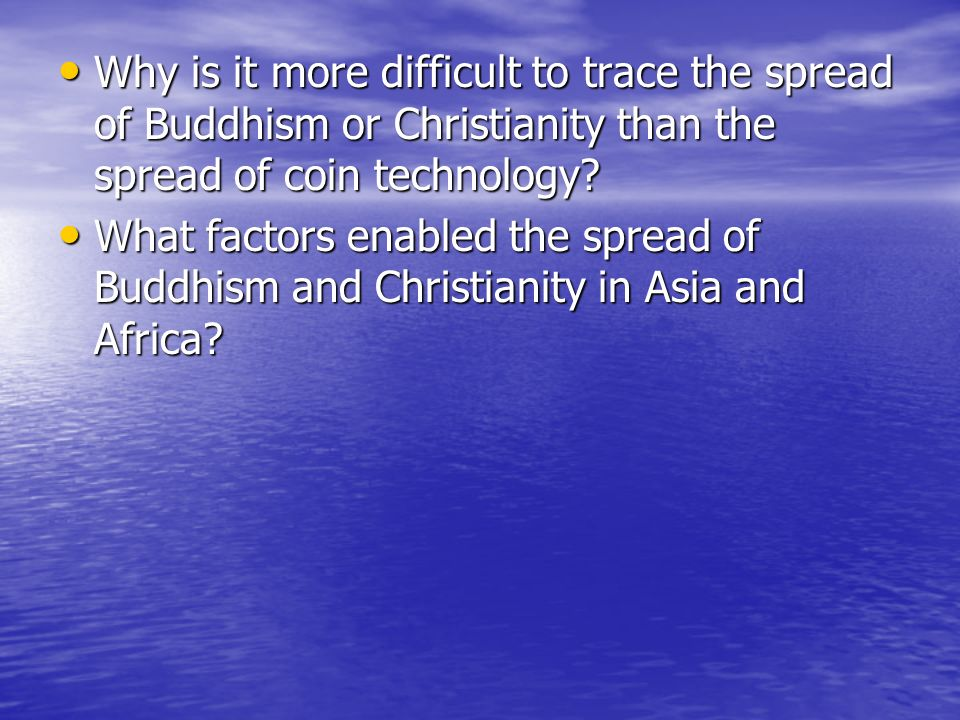 Why is it more difficult to trace the spread of Buddhism or Christianity than the spread of coin technology? Why is it more difficult to trace the spr