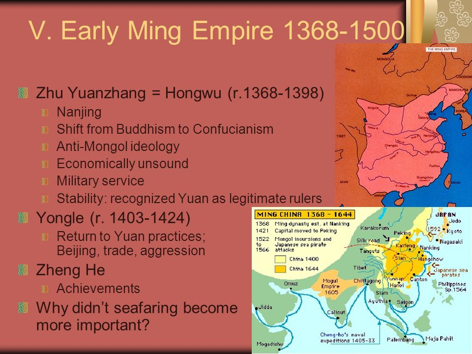 V. Early Ming Empire 1368-1500 Zhu Yuanzhang = Hongwu (r.1368-1398) Nanjing Shift from Buddhism to Confucianism Anti-Mongol ideology Economically unso