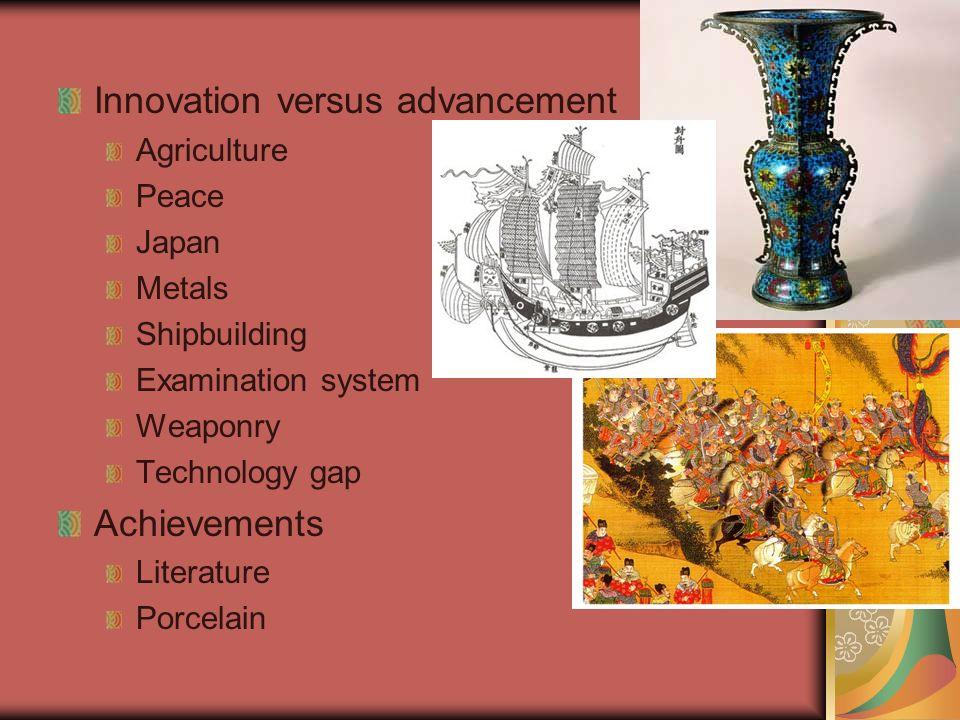 Innovation versus advancement Agriculture Peace Japan Metals Shipbuilding Examination system Weaponry Technology gap Achievements Literature Porcelain