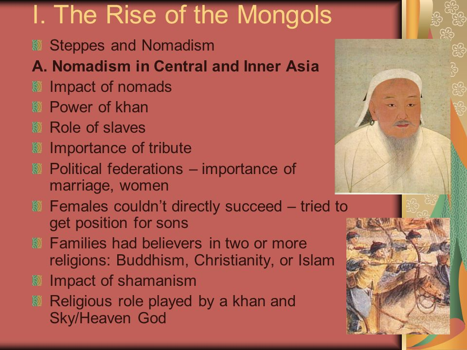 I.The Rise of the Mongols Steppes and Nomadism A.